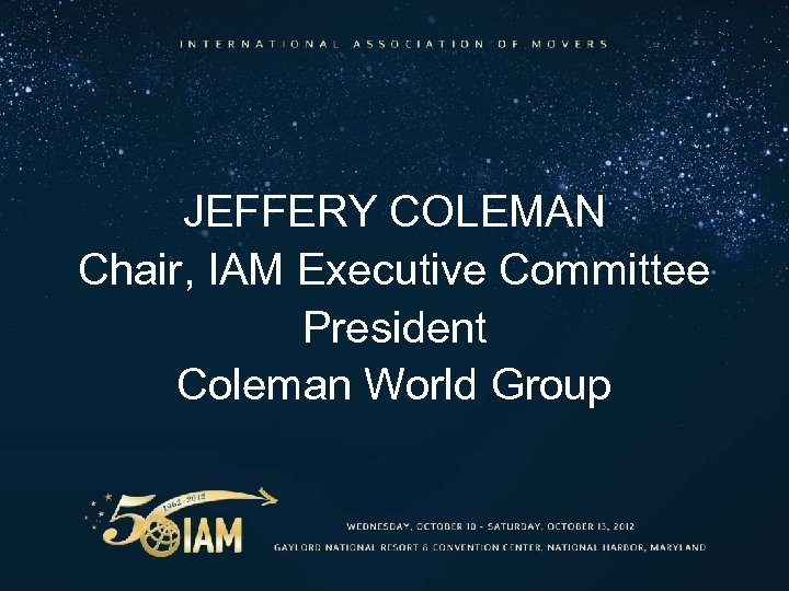 JEFFERY COLEMAN Chair, IAM Executive Committee President Coleman World Group