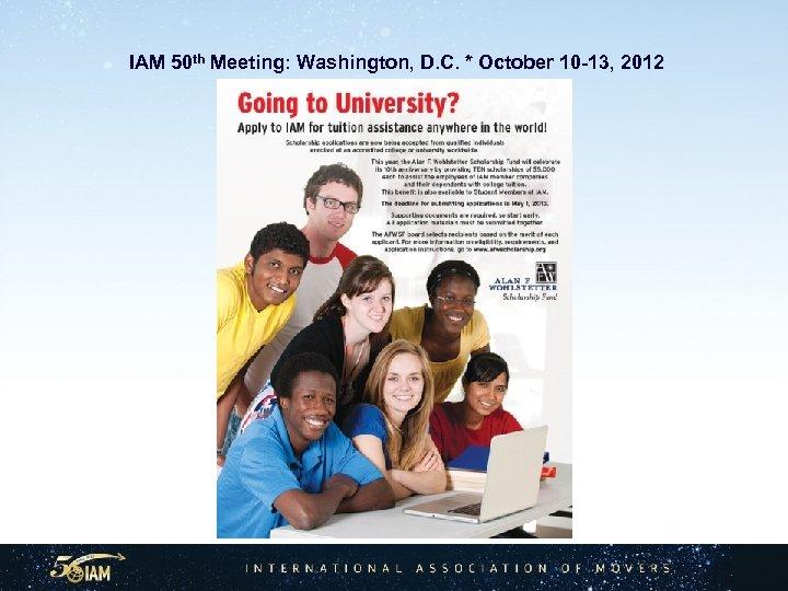IAM 50 th Meeting: Washington, D. C. * October 10 -13, 2012
