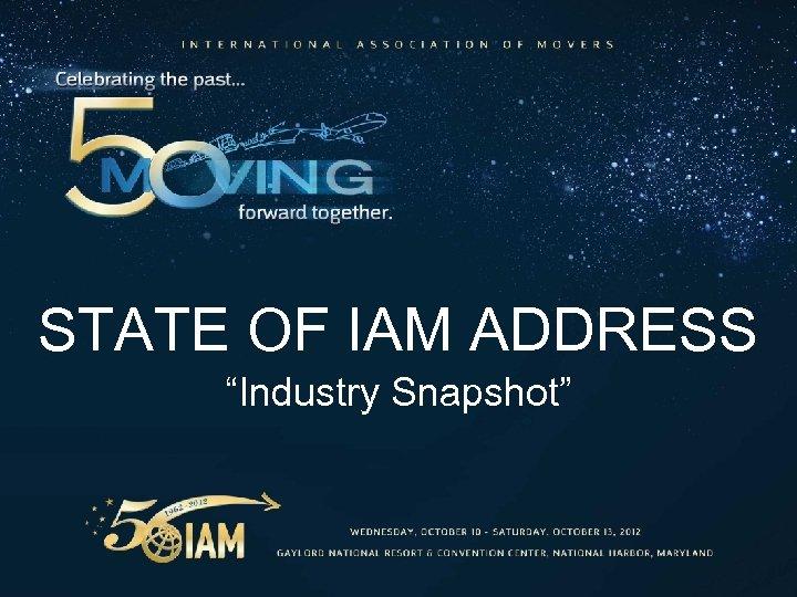 "STATE OF IAM ADDRESS ""Industry Snapshot"""