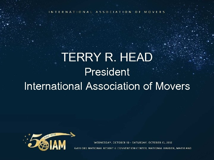 TERRY R. HEAD President International Association of Movers