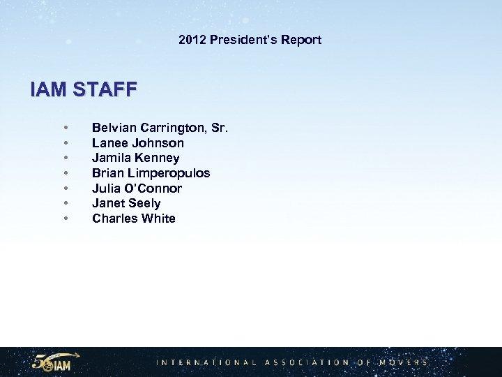 2012 President's Report IAM STAFF • • Belvian Carrington, Sr. Lanee Johnson Jamila Kenney