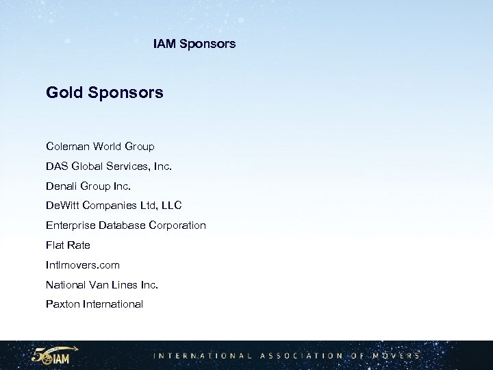IAM Sponsors Gold Sponsors Coleman World Group DAS Global Services, Inc. Denali Group Inc.