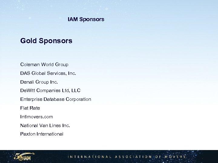 IAM Sponsors Gold Sponsors Coleman World Group DAS Global Services, Inc. Denali Group Inc.