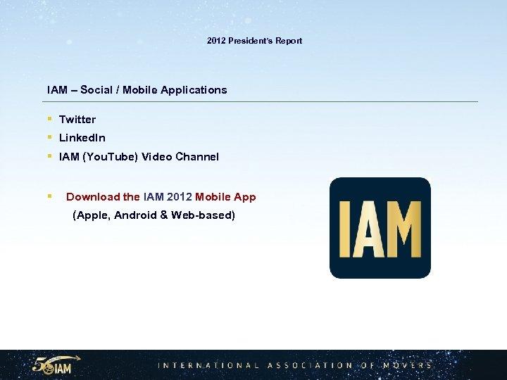 2012 President's Report IAM – Social / Mobile Applications § Twitter § Linked.