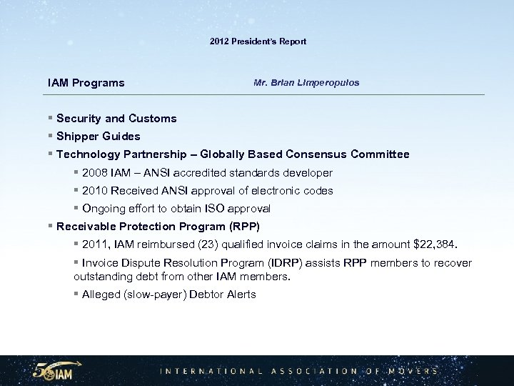 2012 President's Report IAM Programs Mr. Brian Limperopulos § Security and Customs §