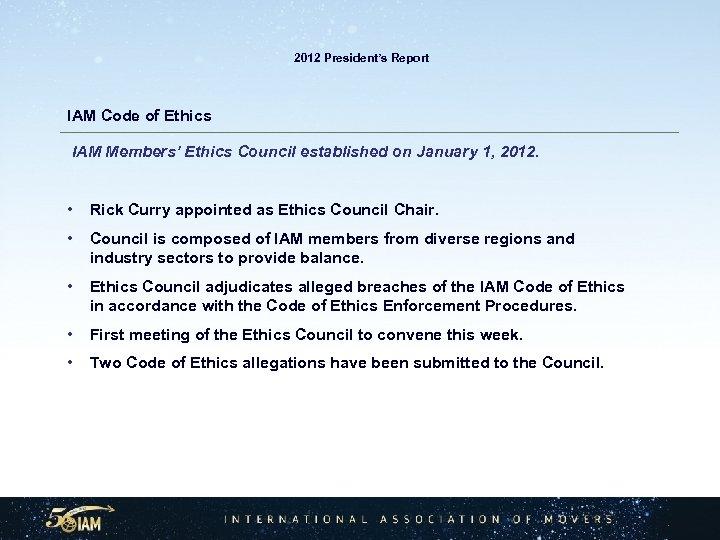 2012 President's Report IAM Code of Ethics IAM Members' Ethics Council established on