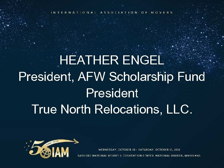 HEATHER ENGEL President, AFW Scholarship Fund President True North Relocations, LLC.