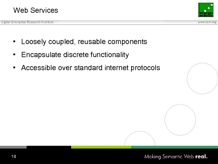 Web Services • Loosely coupled, reusable components • Encapsulate discrete functionality • Accessible over