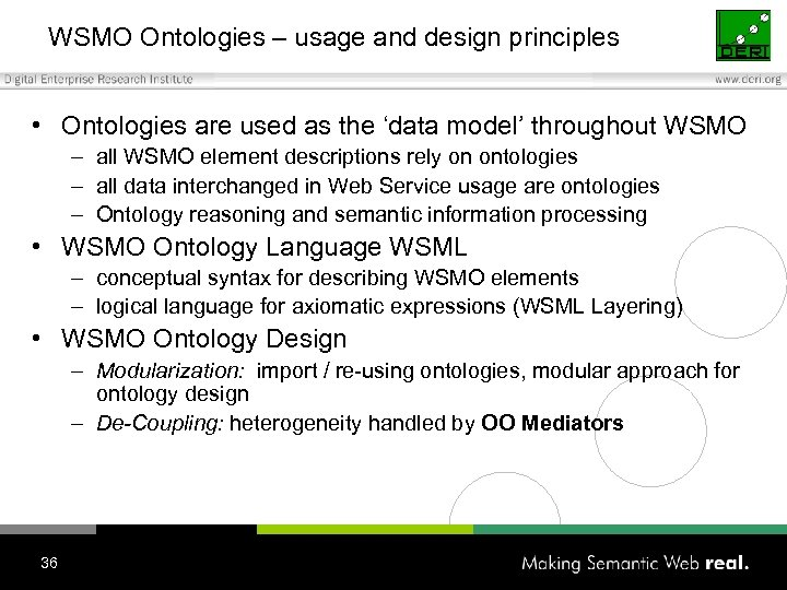 WSMO Ontologies – usage and design principles • Ontologies are used as the 'data
