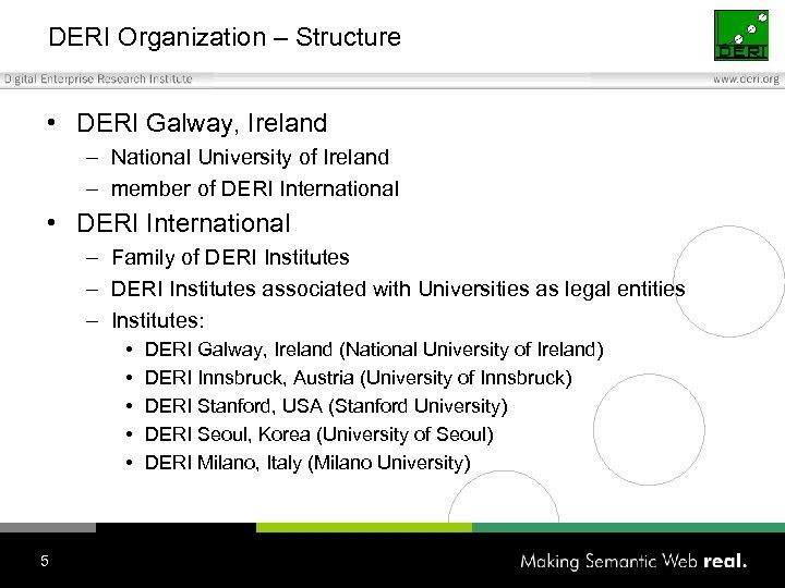 DERI Organization – Structure • DERI Galway, Ireland – National University of Ireland –