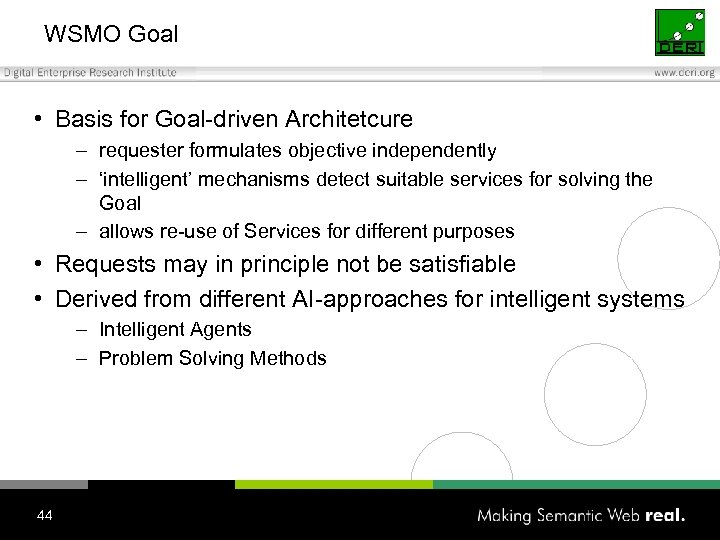 WSMO Goal • Basis for Goal-driven Architetcure – requester formulates objective independently – 'intelligent'