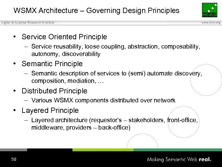 WSMX Architecture – Governing Design Principles • Service Oriented Principle – Service reusability, loose