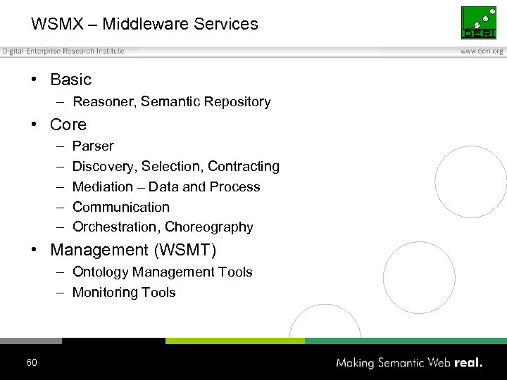 WSMX – Middleware Services • Basic – Reasoner, Semantic Repository • Core – –
