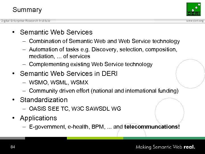 Summary • Semantic Web Services – Combination of Semantic Web and Web Service technology