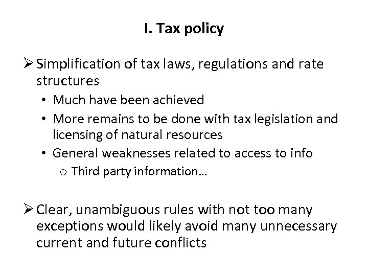 I. Tax policy Ø Simplification of tax laws, regulations and rate structures • Much