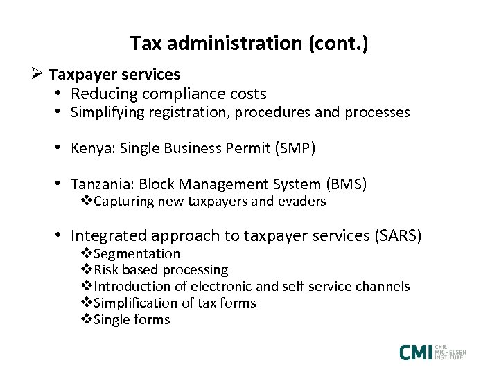 Tax administration (cont. ) Ø Taxpayer services • Reducing compliance costs • Simplifying registration,