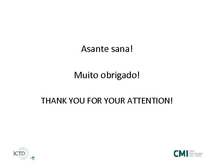 Asante sana! Muito obrigado! THANK YOU FOR YOUR ATTENTION!