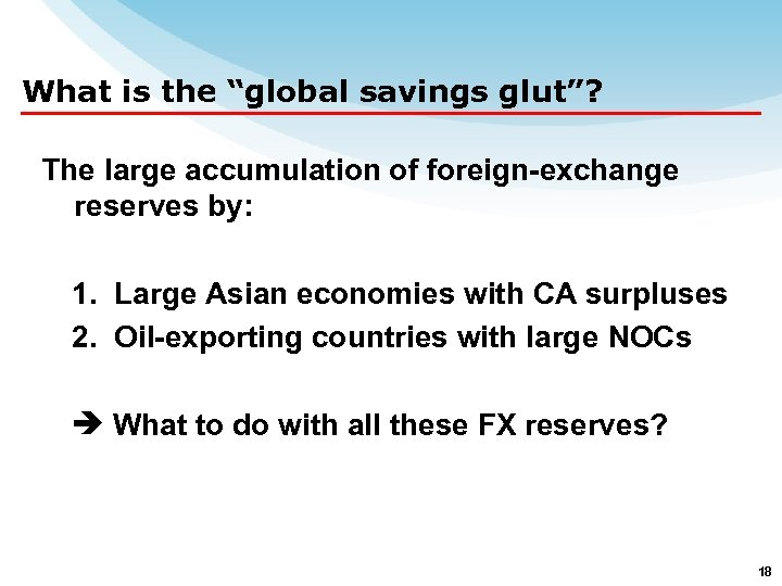 """What is the """"global savings glut""""? The large accumulation of foreign-exchange reserves by: 1."""