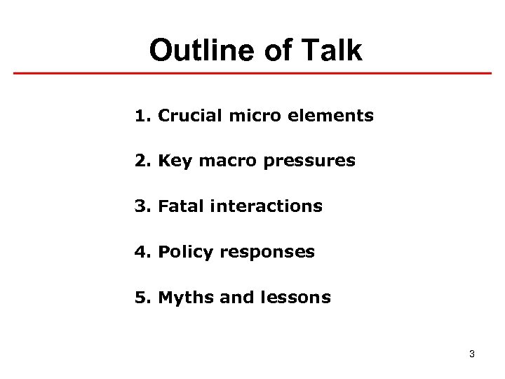 Outline of Talk 1. Crucial micro elements 2. Key macro pressures 3. Fatal interactions