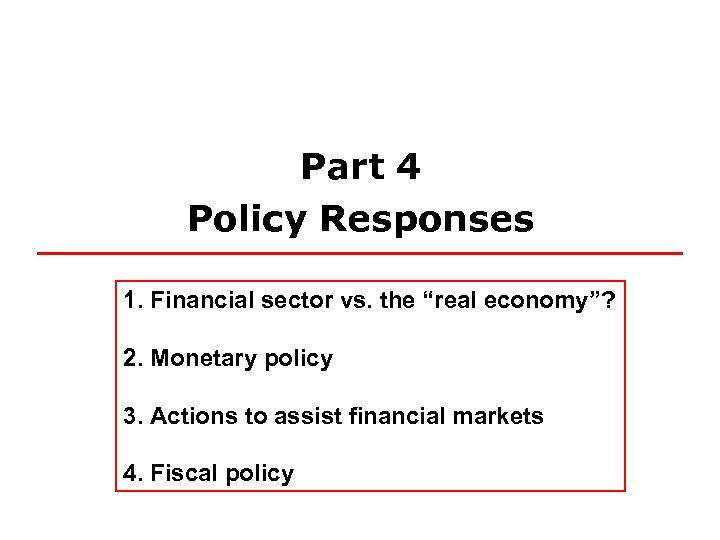 """Part 4 Policy Responses 1. Financial sector vs. the """"real economy""""? 2. Monetary policy"""