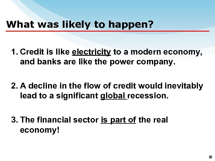What was likely to happen? 1. Credit is like electricity to a modern economy,