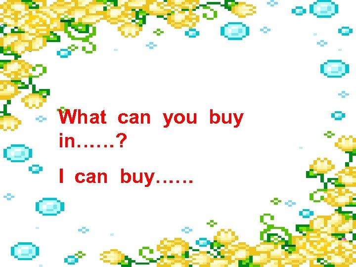 What can you buy in……? I can buy……