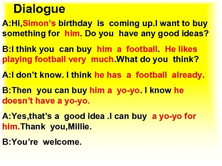 Dialogue A: Hi, Simon's birthday is coming up. I want to buy something for