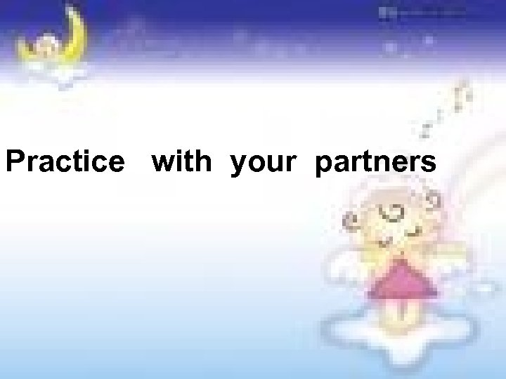 Practice with your partners