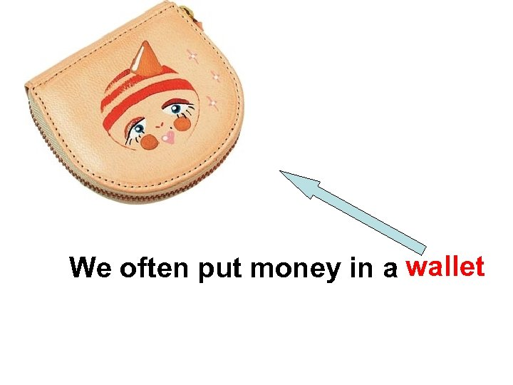 We often put money in a wallet
