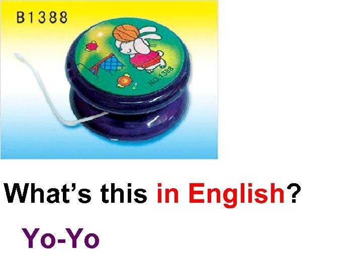What's this in English? Yo-Yo