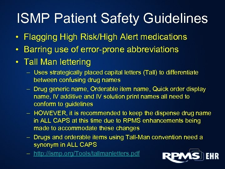 ISMP Patient Safety Guidelines • Flagging High Risk/High Alert medications • Barring use of