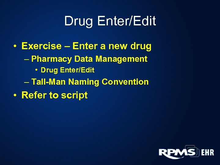 Drug Enter/Edit • Exercise – Enter a new drug – Pharmacy Data Management •