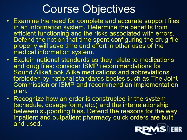 Course Objectives • Examine the need for complete and accurate support files in an