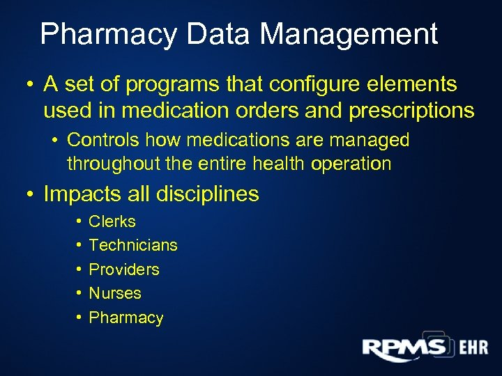 Pharmacy Data Management • A set of programs that configure elements used in medication