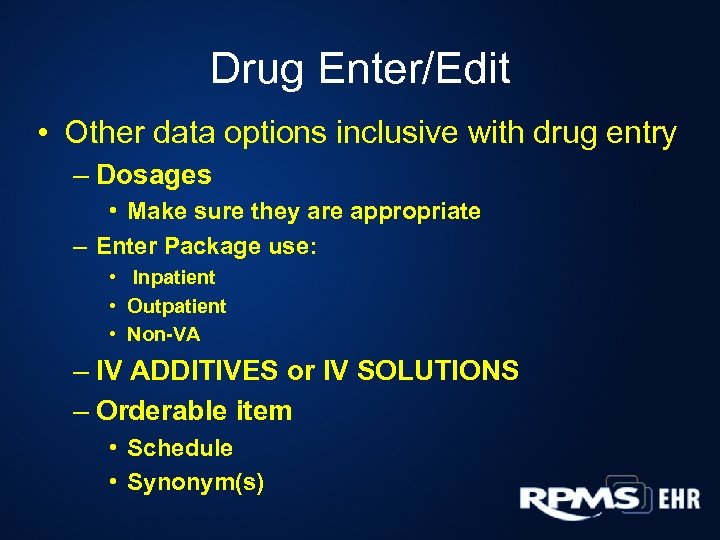 Drug Enter/Edit • Other data options inclusive with drug entry – Dosages • Make