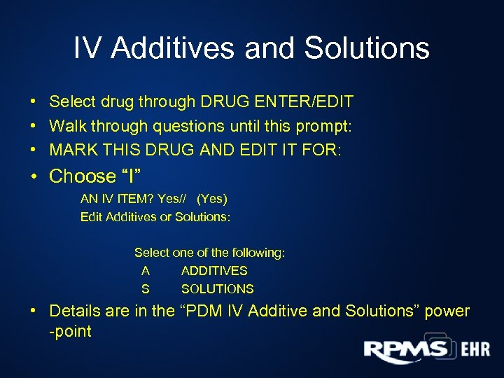 IV Additives and Solutions • Select drug through DRUG ENTER/EDIT • Walk through questions