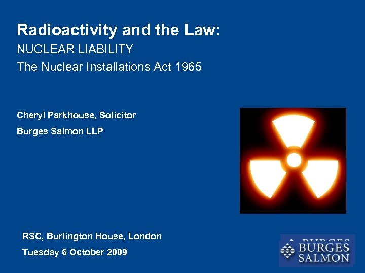 Radioactivity and the Law: NUCLEAR LIABILITY The Nuclear Installations Act 1965 Cheryl Parkhouse, Solicitor