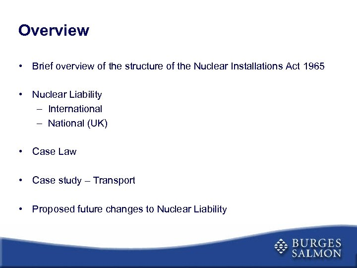 Overview • Brief overview of the structure of the Nuclear Installations Act 1965 •