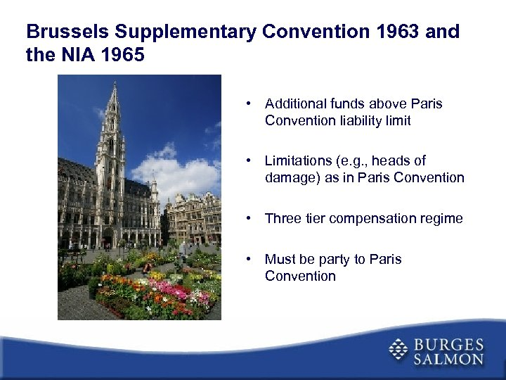 Brussels Supplementary Convention 1963 and the NIA 1965 • Additional funds above Paris Convention
