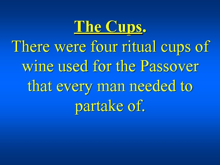 The Cups. There were four ritual cups of wine used for the Passover that