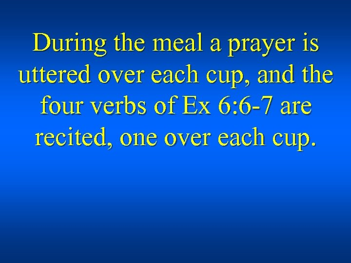 During the meal a prayer is uttered over each cup, and the four verbs