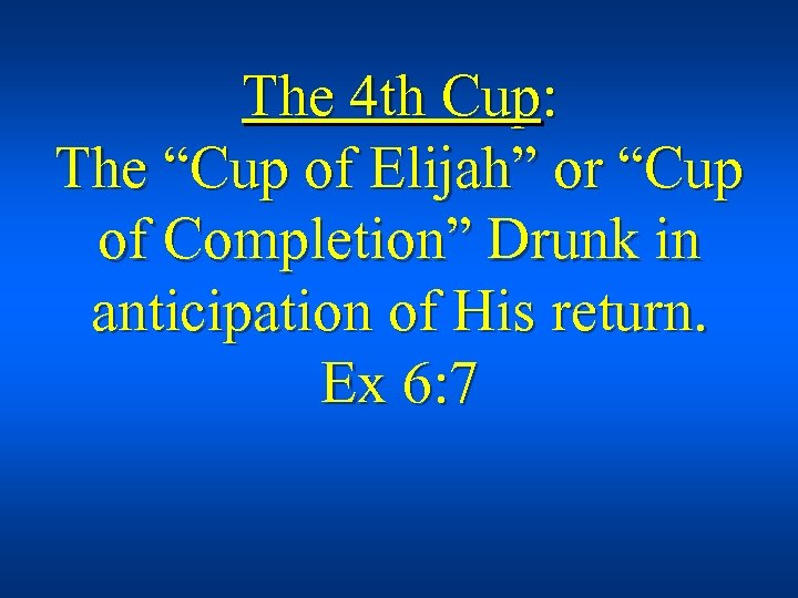 """The 4 th Cup: The """"Cup of Elijah"""" or """"Cup of Completion"""" Drunk in"""