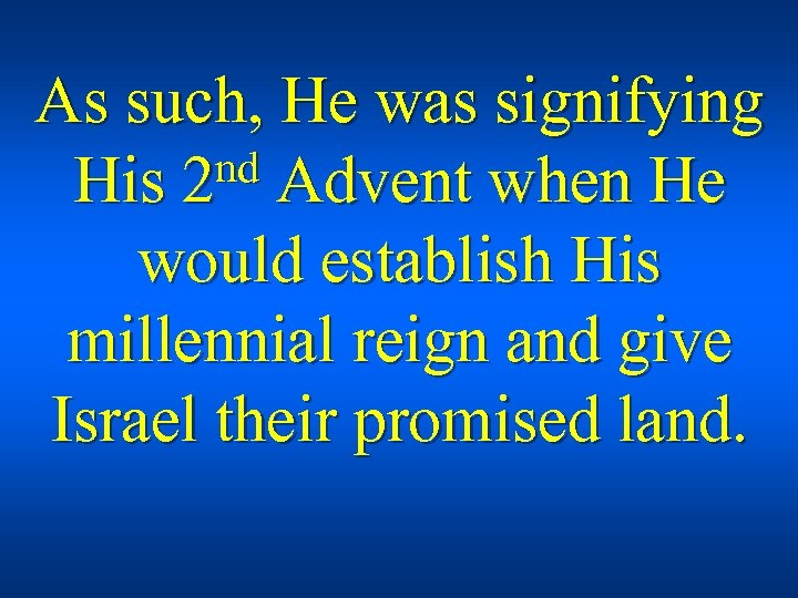 As such, He was signifying nd Advent when He His 2 would establish His