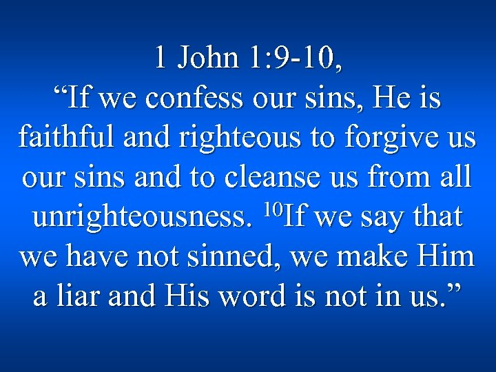 """1 John 1: 9 -10, """"If we confess our sins, He is faithful and"""