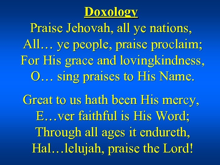 Doxology Praise Jehovah, all ye nations, All… ye people, praise proclaim; For His grace