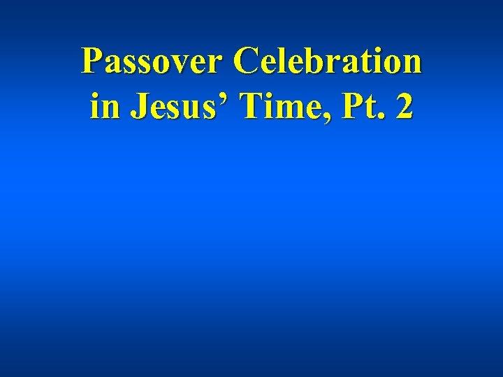 Passover Celebration in Jesus' Time, Pt. 2