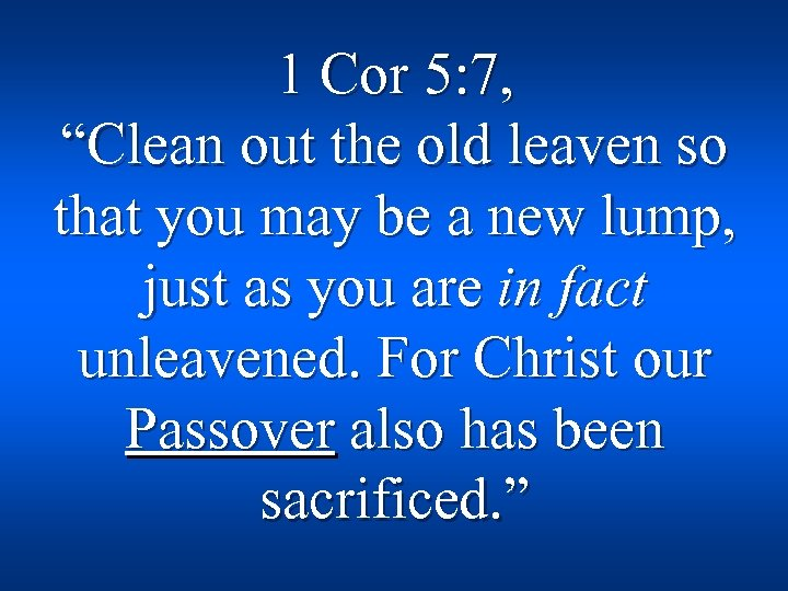 """1 Cor 5: 7, """"Clean out the old leaven so that you may be"""