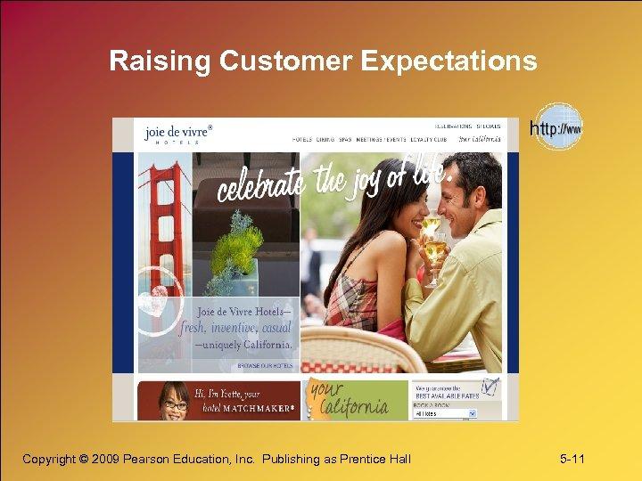 Raising Customer Expectations Copyright © 2009 Pearson Education, Inc. Publishing as Prentice Hall 5