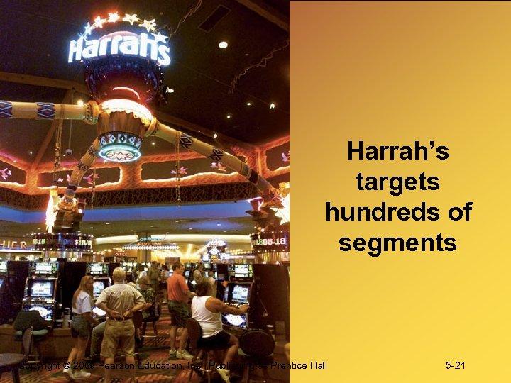 Harrah's targets hundreds of segments Copyright © 2009 Pearson Education, Inc. Publishing as Prentice