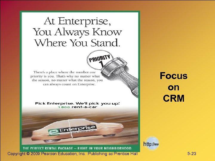 Focus on CRM Copyright © 2009 Pearson Education, Inc. Publishing as Prentice Hall 5
